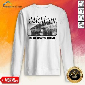 Premium Michigan Is Always Home National Political Sweatshirt
