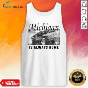 Michigan Is Always Home National Political Tank Top - Design By Weathertees.com