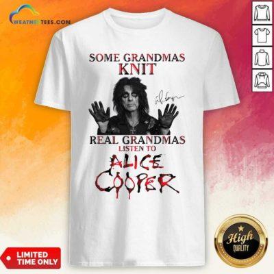 Some Grandmas Knit Real Grandmas Listen To Alice Cooper Shirt - Design By Weathertees.com