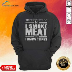 That's What I Do I Smoke Meat And I Know Things Hoodie - Design By Weathertees.com