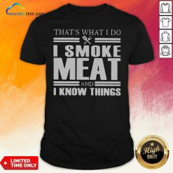 That's What I Do I Smoke Meat And I Know Things Shirt - Design By Weathertees.com