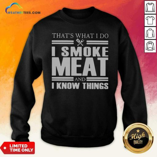 That's What I Do I Smoke Meat And I Know Things Sweatshirt - Design By Weathertees.com