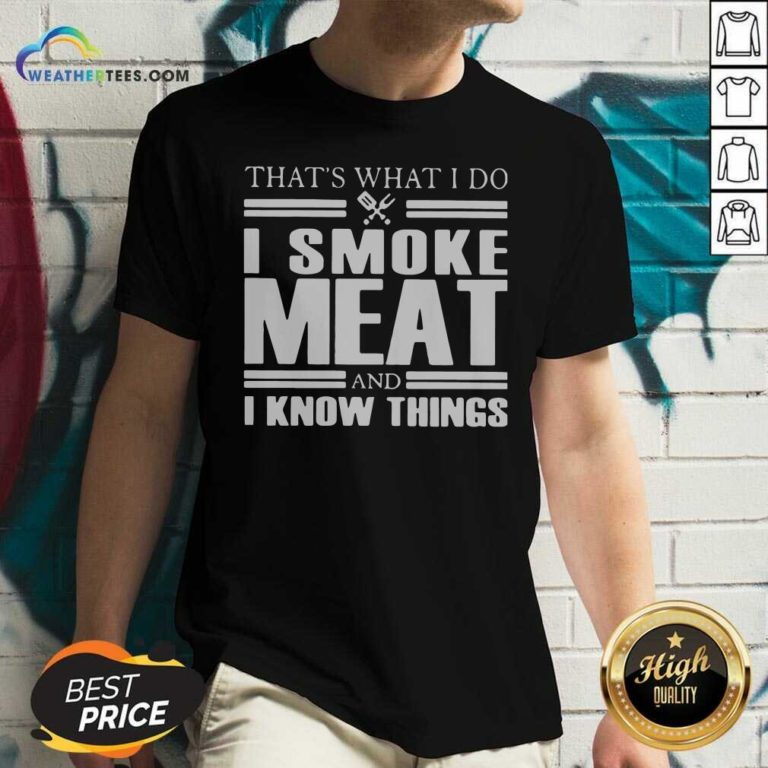 That's What I Do I Smoke Meat And I Know Things V-neck - Design By Weathertees.com