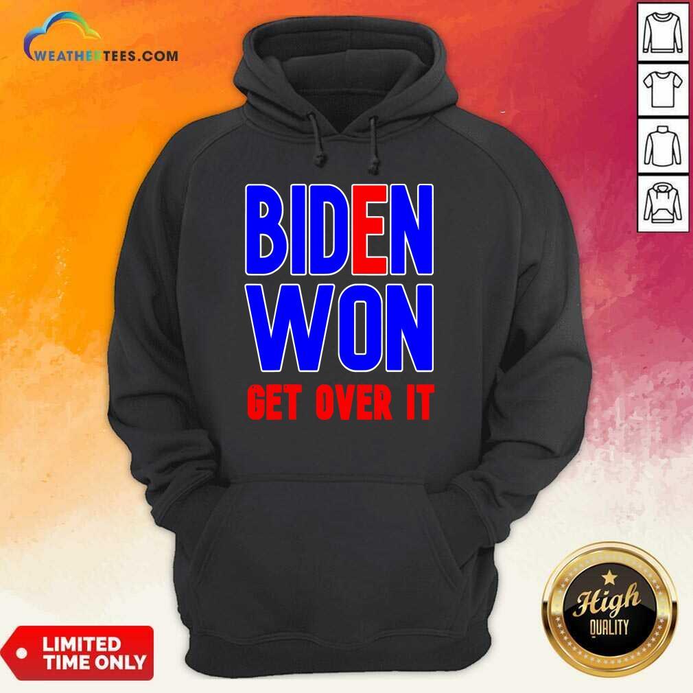 Biden Won Get Over It President Election 2020 Hoodie - Design By Weathertees.com