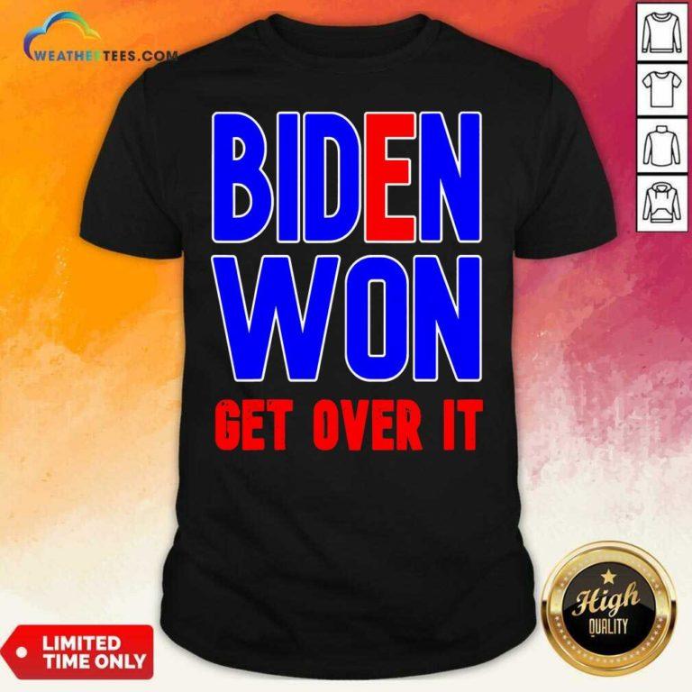 Biden Won Get Over It President Election 2020 Shirt - Design By Weathertees.com
