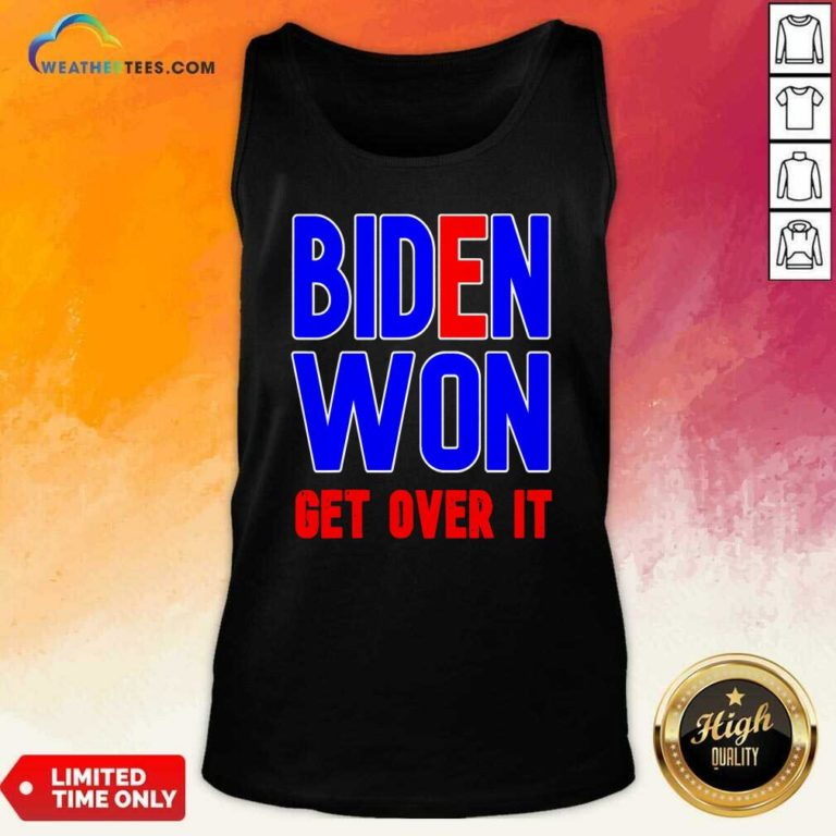 Biden Won Get Over It President Election 2020 Tank Top - Design By Weathertees.com