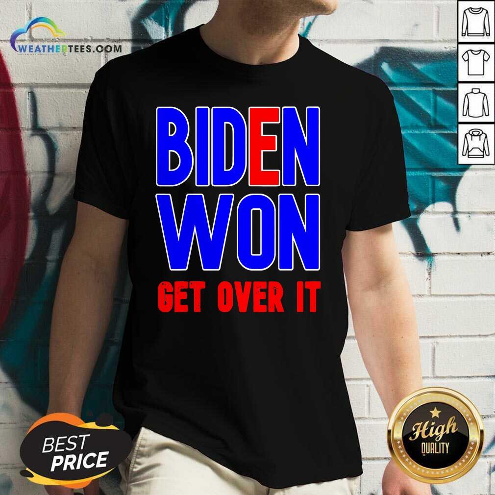 Biden Won Get Over It President Election 2020 V-neck - Design By Weathertees.com