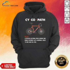 Cycopath Noun A Person Suffering From Chronic Bike Hoodie - Design By Weathertees.com
