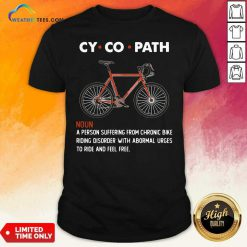 Cycopath Noun A Person Suffering From Chronic Bike Shirt - Design By Weathertees.com