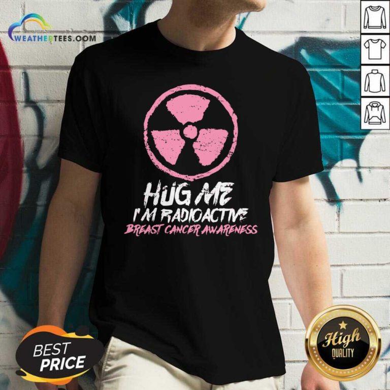 Hug Me I'm Radioactive Breast Cancer Awareness Pink V-neck - Design By Weathertees.com