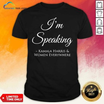 I'm Speaking Kamala Harris Women Everywhere President Election Shirt - Design By Weathertees.com
