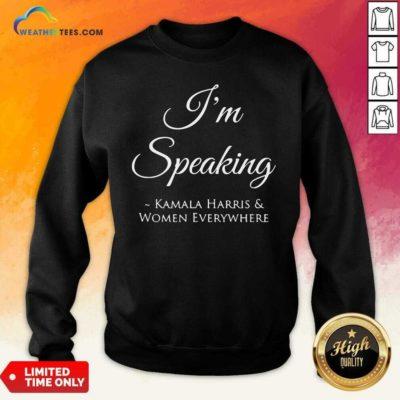 I'm Speaking Kamala Harris Women Everywhere President Election Sweatshirt - Design By Weathertees.com
