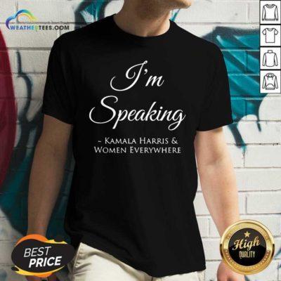 I'm Speaking Kamala Harris Women Everywhere President Election V-neck - Design By Weathertees.com