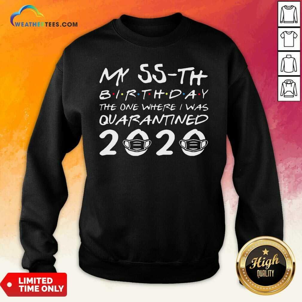 My 55th Birthday The One Where I Was Quarantined 2020 Sweatshirt - Design By Weathertees.com