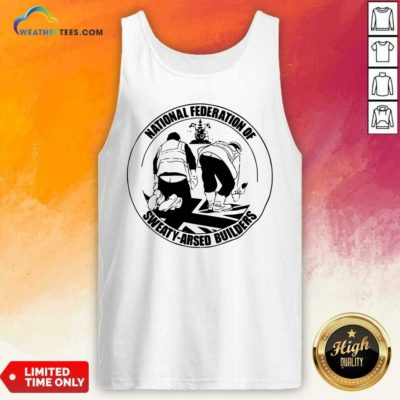 National Federation Of Sweaty Arsed Builders Tank Top - Design By Weathertees.com