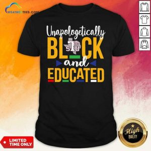 Unapologetically Black STU And Educated Shirt - Design By Weathertees.com