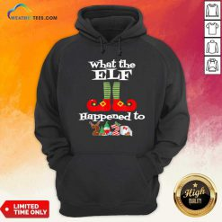 What The Elf Happened To 2020 Christmas Holiday Hoodie - Design By Weathertees.com