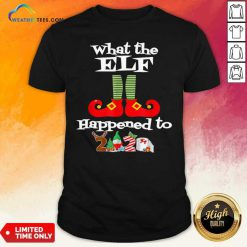 What The Elf Happened To 2020 Christmas Holiday Shirt - Design By Weathertees.com