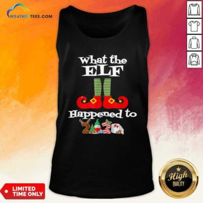 What The Elf Happened To 2020 Christmas Holiday Tank Top - Design By Weathertees.com