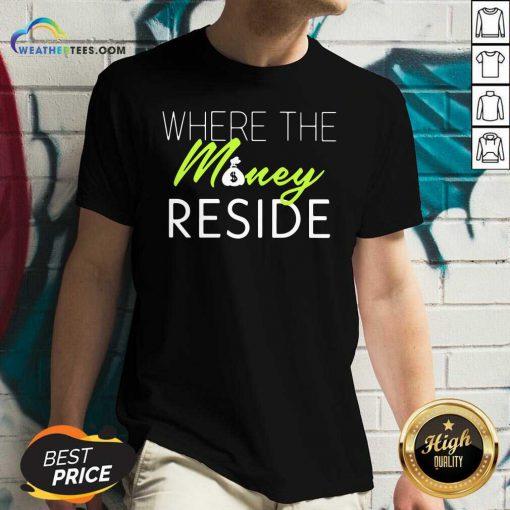 Where The Money Reside V-neck - Design By Weathertees.com