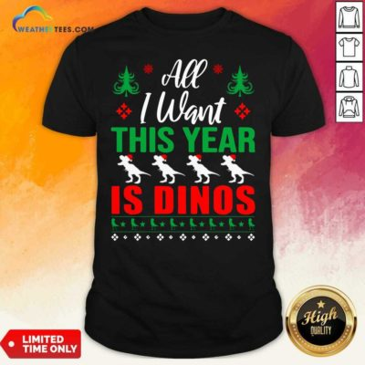 All I Want This Year Is Dinos Christmas Shirt - Design By Weathertees.com