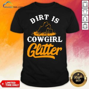 Dirt Is Cowgirl Glitter Shirt - Design By Weathertees.com