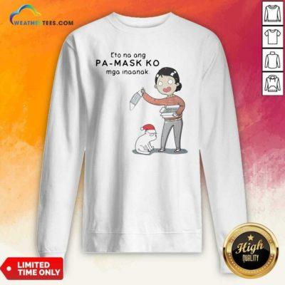 Eto Na Ang Pa Mask Ko Mga Inaanak Sweatshirt - Design By Weathertees.com