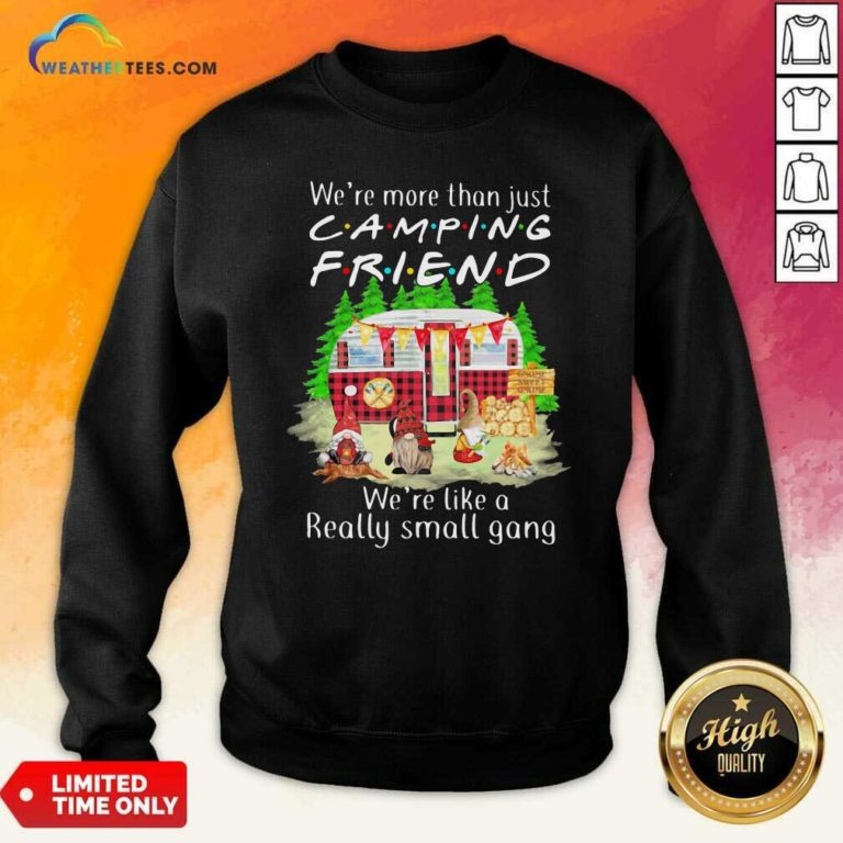 We're More Than Just Camping Friend We're Like A Really Small Gang Gnome Xmas Sweatshirt - Design By Weathertees.com