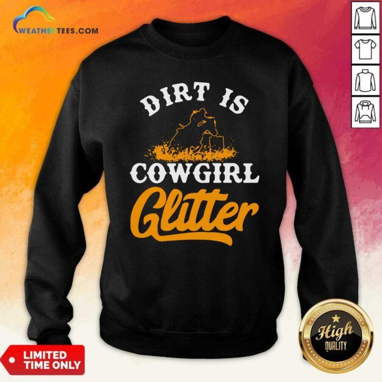 Dirt Is Cowgirl Glitter Sweatshirt - Design By Weathertees.com
