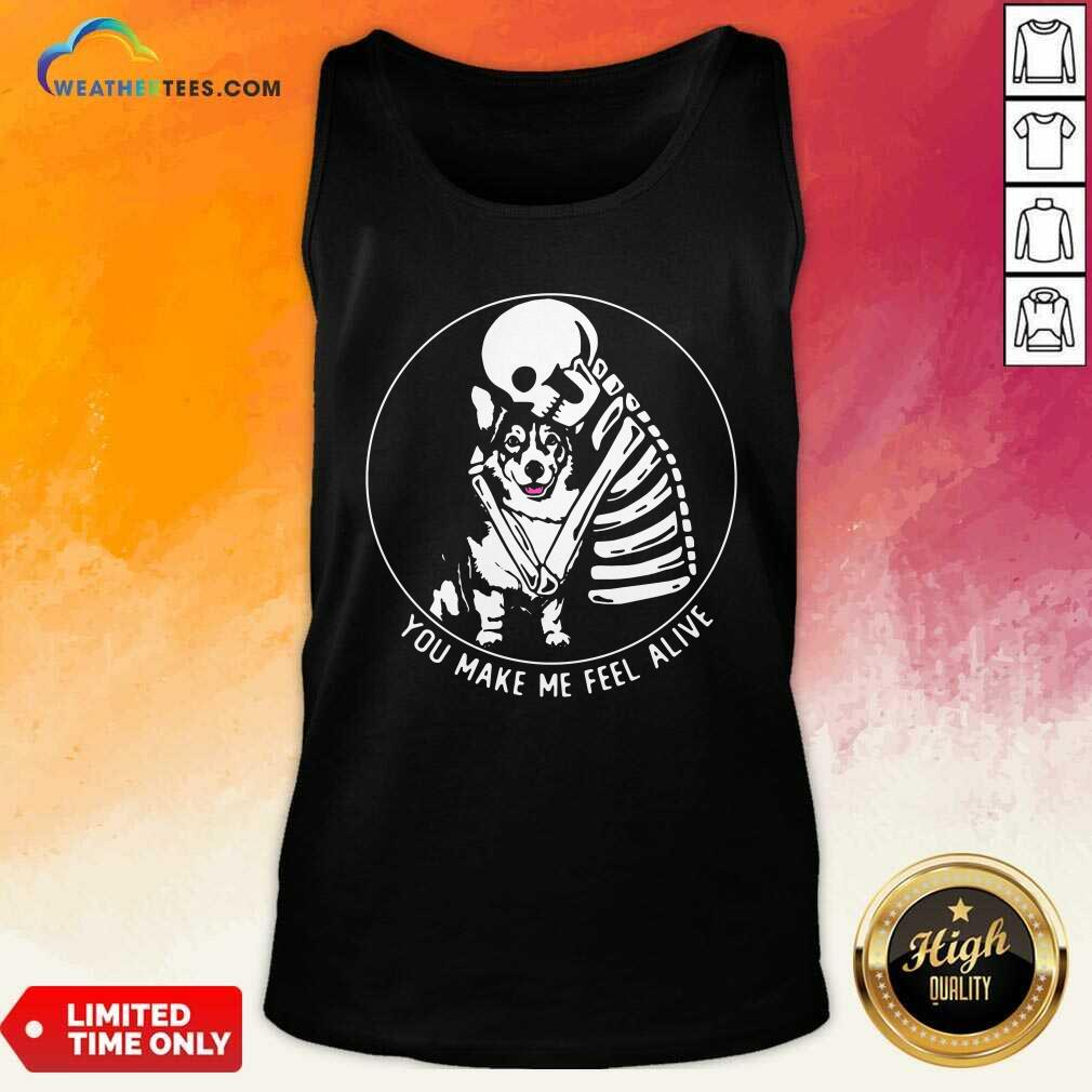 Skeleton Hug Corgi You Make Me Feel Alive Tank Top - Design By Weathertees.com