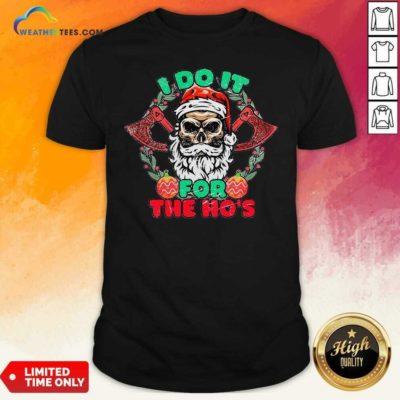 Skull Santa Claus I Do It For The Hos Merry Christmas Shirt - Design By Weathertees.com