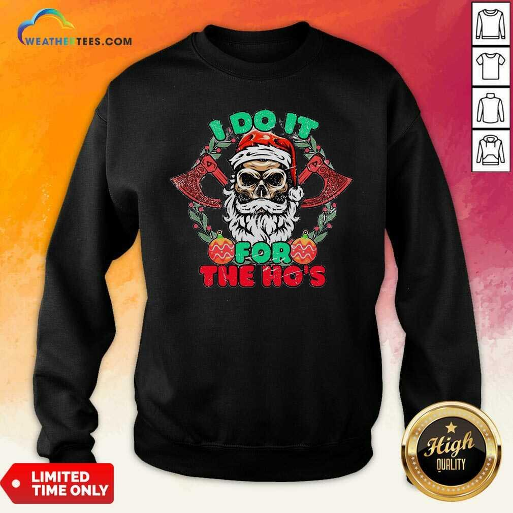 Skull Santa Claus I Do It For The Hos Merry Christmas Sweatshirt - Design By Weathertees.com