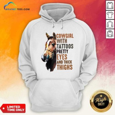 Cowgirl With Tattoos Pretty Eyes And Thick Thighs Horse Hoodie - Design By Weathertees.com