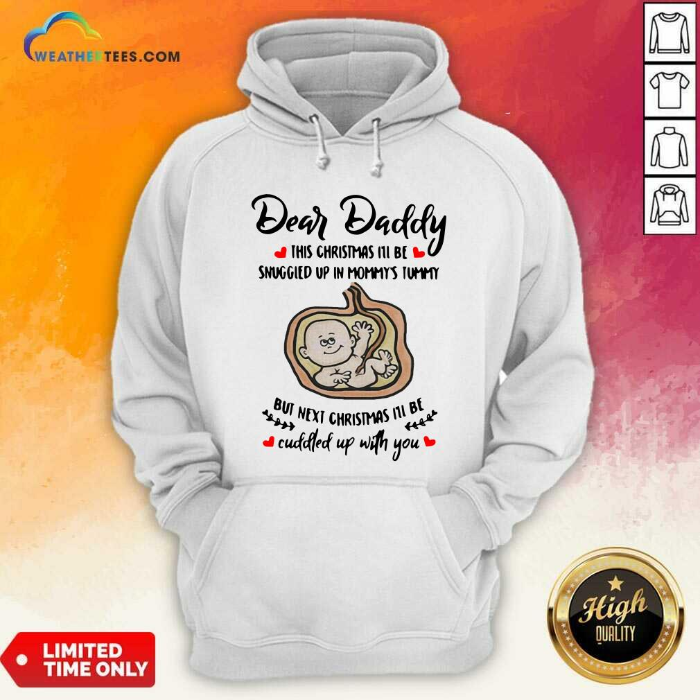 Dear Daddy This Christmas I'll Be Snuggled Up In Mommy's Tummy But Next Christmas I'll Be Hoodie - Design By Weathertees.com