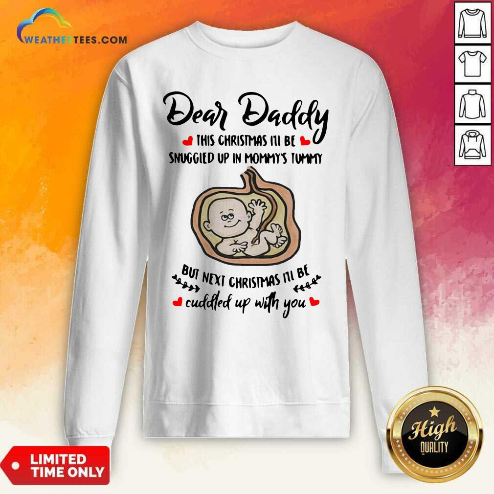Dear Daddy This Christmas I'll Be Snuggled Up In Mommy's Tummy But Next Christmas I'll Be Sweatshirt - Design By Weathertees.com