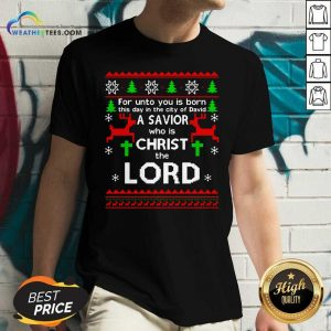 For Unto You Is Born This Day In The City Of David A Savior Who Is Christ The Lord Ugly Christmas V-neck - Design By Weathertees.com