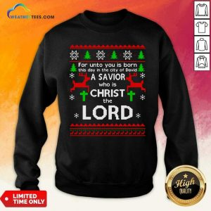 For Unto You Is Born This Day In The City Of David A Savior Who Is Christ The Lord Ugly Christmas Sweatshirt - Design By Weathertees.com