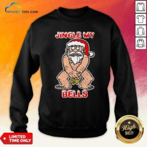 Santa Claus Jingle My Bells Christmas Sweatshirt - Design By Weathertees.com