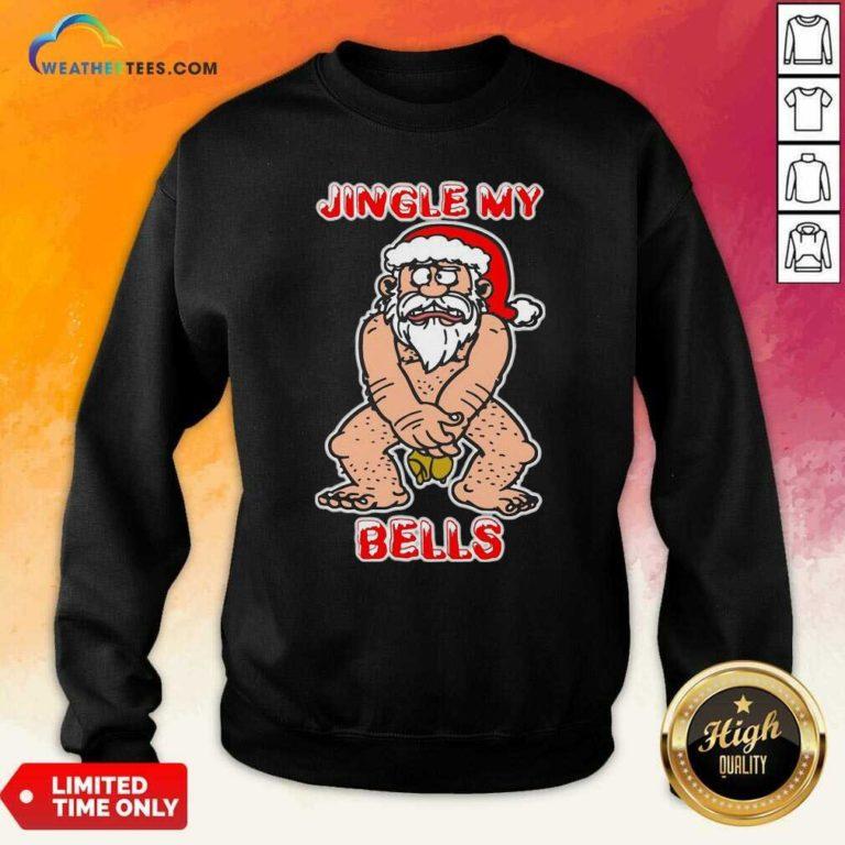 Santa Claus Jingle My Bells Christmas Sweatshirt - Design By Weathertees.com