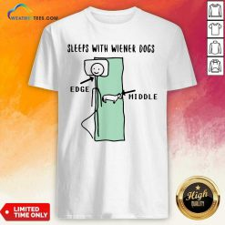 Sleeps With Wiener Dogs Edge Middle Shirt - Design By Weathertees.com