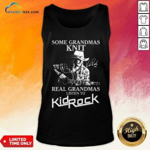 Some Grandmas Knit Real Grandmas Listen To Kid Rock Tank Top - Design By Weathertees.com