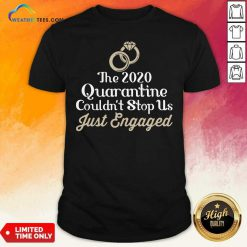 The 2020 Quarantine Couldn't Stop Us Just Engaged Wedding Ring Shirt - Design By Weathertees.com