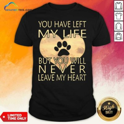 Veterinarian You Have Left My Life But You Will Never Leave My Heart Shirt - Design By Weathertees.com