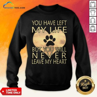 Veterinarian You Have Left My Life But You Will Never Leave My Heart Sweatshirt - Design By Weathertees.com