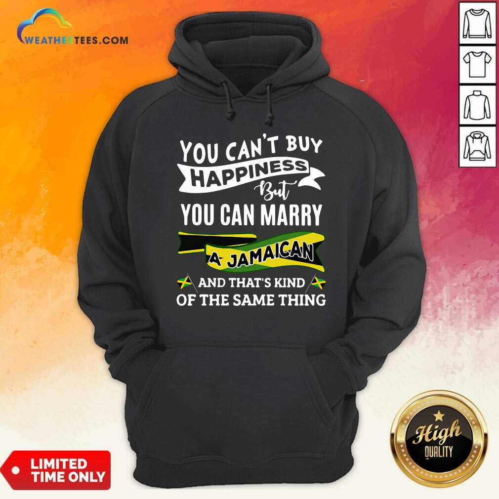 You Can't Buy Happiness But You Can Marry A Jamaican And That's Kinda The Same Thing Hoodie - Design By Weathertees.com
