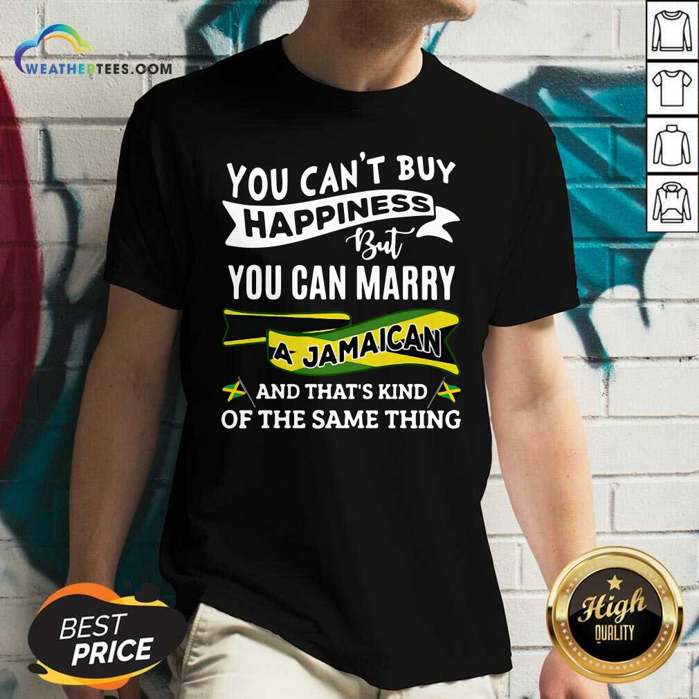 You Can't Buy Happiness But You Can Marry A Jamaican And That's Kinda The Same Thing V-neck - Design By Weathertees.com