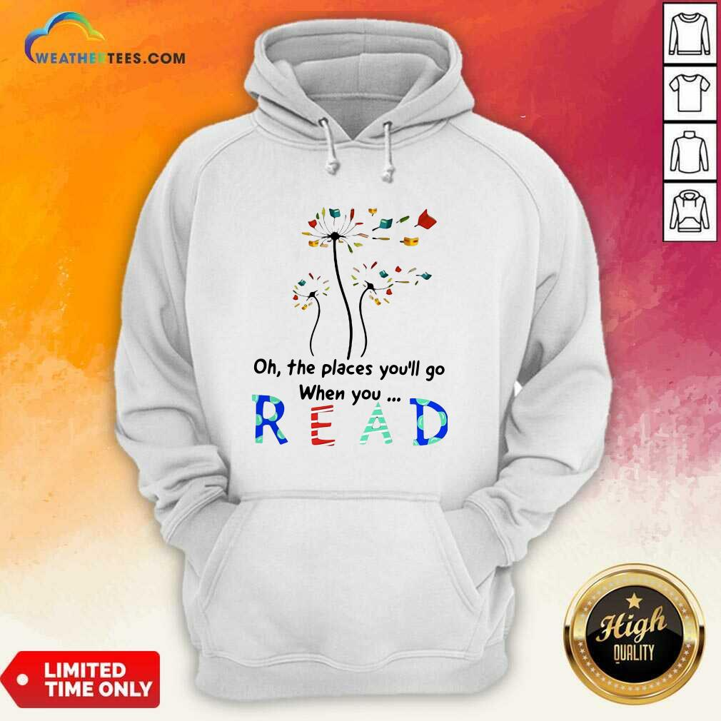 Flower Oh The Places You Will Go When You Read Hoodie - Design By Weathertees.com