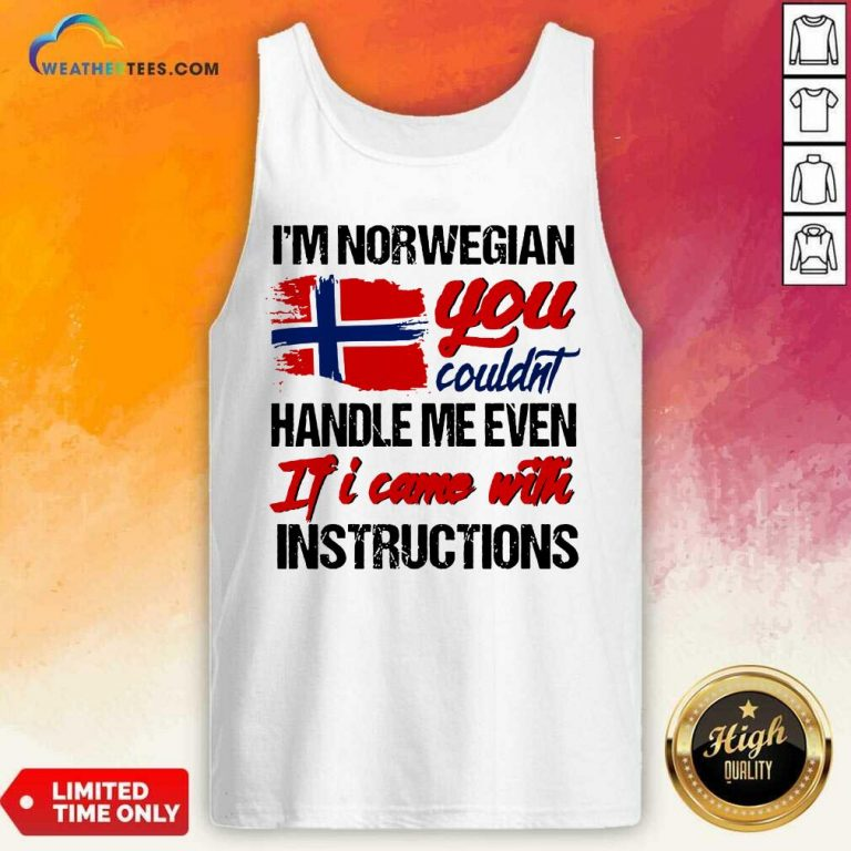 I Am Norwegian You Could Handle Me Even If I Came With Instruction N Flag Nauy Tank Top - Design By Weathertees.com