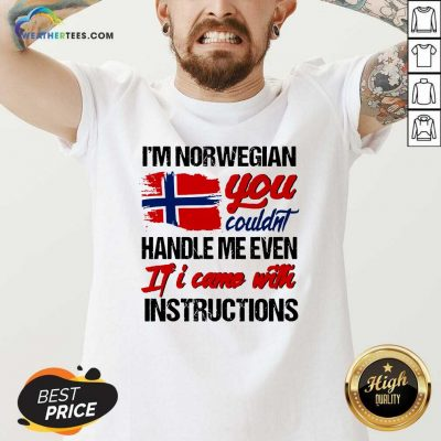 I Am Norwegian You Could Handle Me Even If I Came With Instruction N Flag Nauy V-neck - Design By Weathertees.com