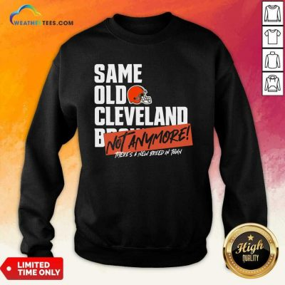 Same Old Cleveland Not Anymore There Is A New Breed In Town Sweatshirt - Design By Weathertees.com